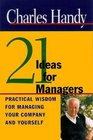 Twenty-One Ideas for Managers Practical Wisdom for Managing Your Company and Yourself