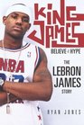 King James Believe the Hype The LeBron James Story