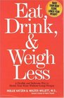 Eat Drink  Weigh Less  A Flexible and Delicious Way to Shrink Your Waist Without Going Hungry