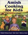 Amish Cooking for Kids : For 6 to 12 Year-Old Cooks