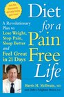 Diet for a Pain-Free Life A Revolutionary Plan to Lose Weight Stop Pain Sleep Better and Feel Great in 21 Days