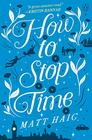 How to Stop Time A Novel