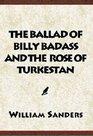 The Ballad Of Billy Badass  the Rose of Turkestan