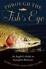 Through the Fish's Eye An Anglers Guide to Gamefish Behavior Gift Edition