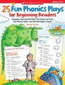 25 Fun Phonics Plays for Beginning Readers Engaging Reproducible Plays That Target and Teach Key Phonics Skills-and Get Kids Eager to Read