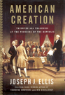 American Creation Triumphs and Tragedies at the Founding of the Republic
