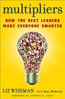 Multipliers How the Best Leaders Make Everyone Smarter
