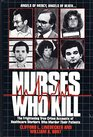 Nurses Who Kill The Frightening True Crime Accounts of Healthcare Workers Who Murder Their Patients