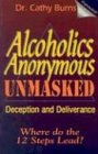 Alcoholics Anonymous Unmasked Deception and Deliverance