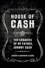 House of Cash The Legacies of My Father Johnny Cash