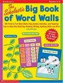 The Scholastic Big Book of Word Walls 100 Fresh  Fun Word Walls Easy Games Activities and Teaching Tips to Help Kids Build Key Reading Writing Spelling Skills and More