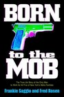 Born to the Mob The TrueLife Story of the Only Man to Work for All Five of New York's Mafia Families