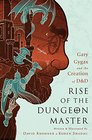 Rise of the Dungeon Master Gary Gygax and the Creation of DD