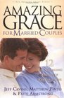 Amazing Grace for Married Couples 12 LifeChanging Stories of Renewed Love