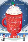 Christmas at the Comfort Food Cafe: The Cosy Christmas Romance Everyone is Falling in Love with in 2016!