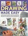 Drawing Made Easy Learn how to master the art of drawing with stepbystep techniques and projects in 150 color photographs