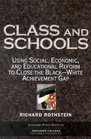 Class and Schools Using Social Economic and Educational Reform to Close the Black-White Achievement Gap