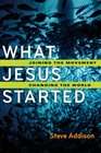 What Jesus Started Joining the Movement Changing the World