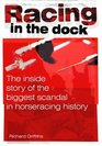 Racing in the Dock The Inside Story of the Biggest Scandal in Horseracing History