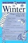 Discover Nature in Winter: Things to Know and Things to Do (Discover Nature , No 6)
