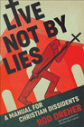 Live Not by Lies A Manual for Christian Dissidents