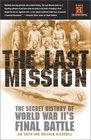 The Last Mission  The Secret History of World War II's Final Battle
