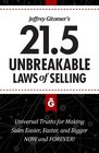 Jeffrey Gitomer's 215 Unbreakable Laws of Selling Universal Truths for Making Sales Easier Faster and Bigger NOW and FOREVER