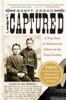 The Captured : A True Story of Abduction by Indians on the Texas Frontier