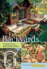 Dream Backyards From Planters to Decks Over 30 Projects to Create a Beautiful Outdoor Living Space