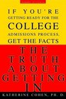 The Truth About Getting In  If You're Getting Ready for the College AdmissionsProcess Get the Facts