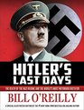 Hitler's Last Days The Death of the Nazi Regime and the World's Most Notorious Dictator