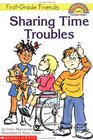 Sharing Time Troubles (First-Grade Friends, Hello Reader L1)