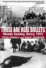 Those Are Real Bullets Bloody Sunday Derry 1972