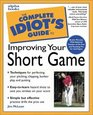 Complete Idiot's Guide to Improving Your Short Game