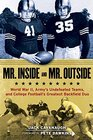 Mr Inside and Mr Outside World War II Army's Undefeated Teams and College Football's Greatest Backfield Duo