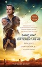 Same Kind of Different As Me Movie Edition A Modern-Day Slave an International Art Dealer and the Unlikely Woman Who Bound Them Together