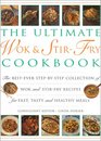 The Ultimate Wok and Stir Fry Cookbook Over 200 Sizzling QuickFry Recipes from the East