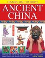 Hands-On History Ancient China Step into the time of the Chinese Empire with 15 step-by-step projects and over 300 exciting pictures