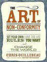 The Art of Non-Conformity Set Your Own Rules Live the Life You Want and Change the World