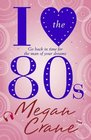 I Love the 80s. Megan Crane