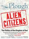 Plough Quarterly No 11 - Alien Citizens The Politics of the Kingdom of God