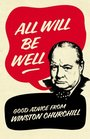 All Will Be Well Good Advice from Winston Churchill Richard Langworth