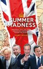 Summer Madness How Brexit Split the Tories Destroyed Labour and Divided the Country