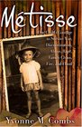 Métisse: One Child's Courage to Survive War, Discrimination, Abuse, Rape, Family Chaos, Fire, and Flood