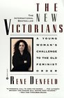 The New Victorians  A Young Woman's Challenge to the Old Feminist Order
