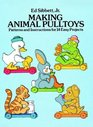 Making Animal Pulltoys Patterns and Instructions for 14 Easy Projects