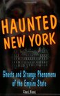 Haunted New York Ghosts And Strange Phenomena Of The Empire State
