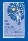 On the Cosmic Mystery of Jesus Christ Selected Writings from St Maximus the Confessor