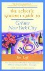 The Eclectic Gourmet Guide to Greater New York City The Undiscovered World of Hyperdelicious Offbeat Eating in All Five Burroughs