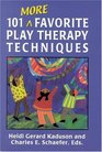 101 More Favorite Play Therapy Techniques (Child Therapy Series)